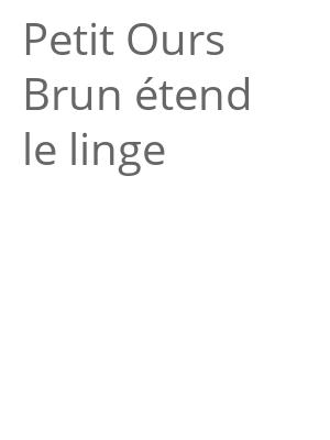 """Afficher """"Petit Ours Brun étend le linge"""""""